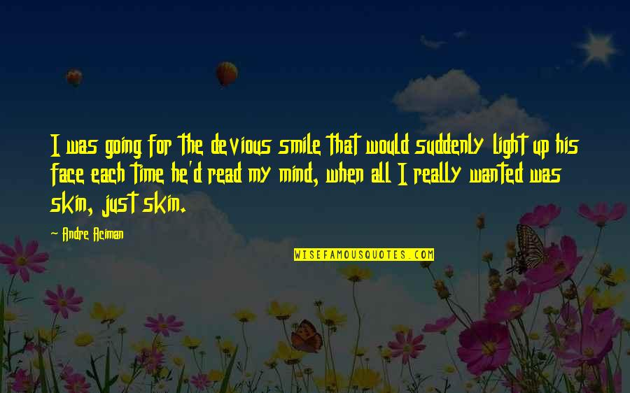 Read My Face Quotes By Andre Aciman: I was going for the devious smile that