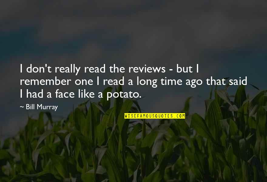 Read My Face Quotes By Bill Murray: I don't really read the reviews - but