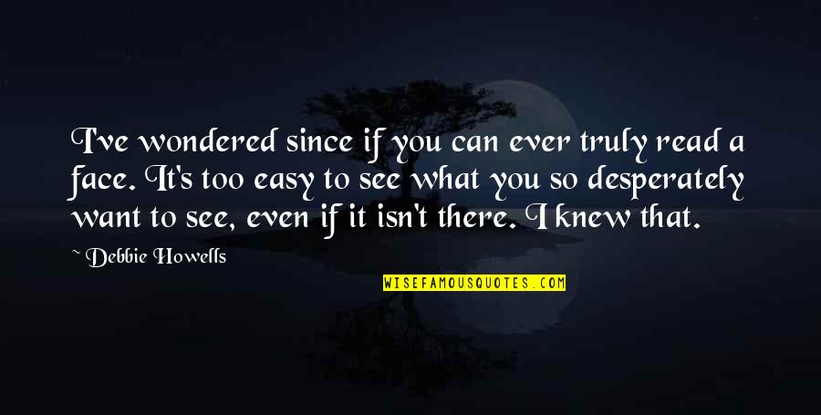 Read My Face Quotes By Debbie Howells: I've wondered since if you can ever truly