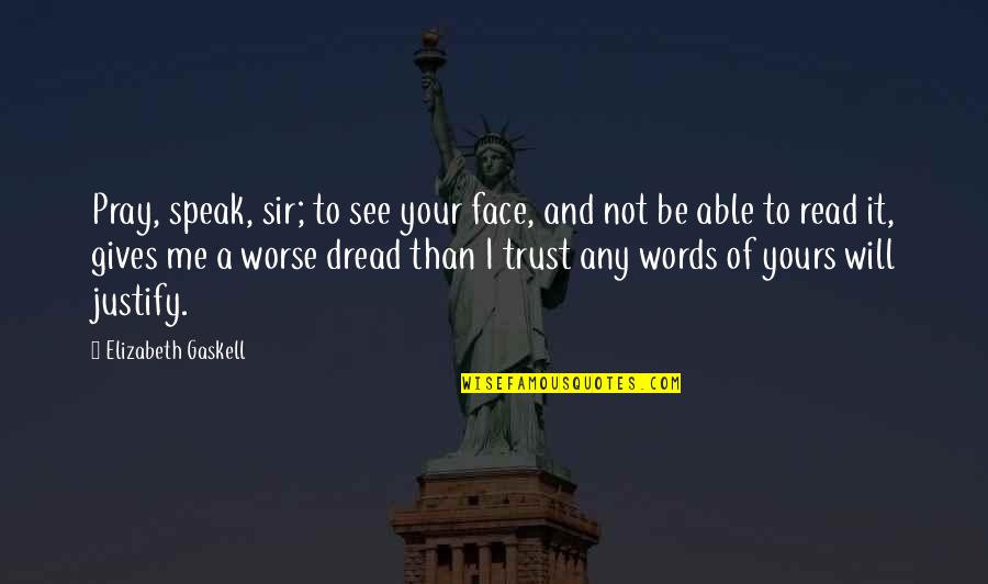 Read My Face Quotes By Elizabeth Gaskell: Pray, speak, sir; to see your face, and