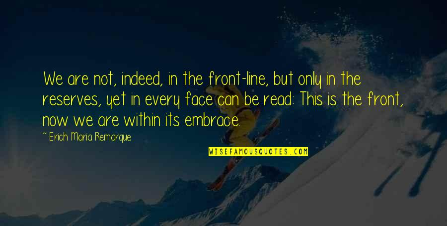 Read My Face Quotes By Erich Maria Remarque: We are not, indeed, in the front-line, but