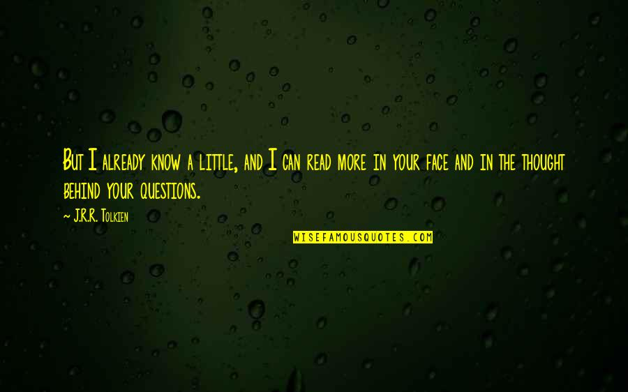 Read My Face Quotes By J.R.R. Tolkien: But I already know a little, and I