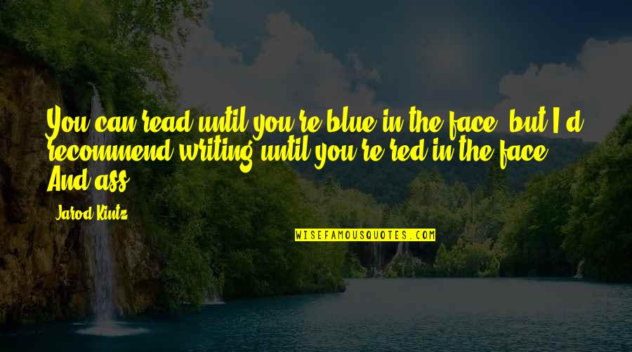 Read My Face Quotes By Jarod Kintz: You can read until you're blue in the