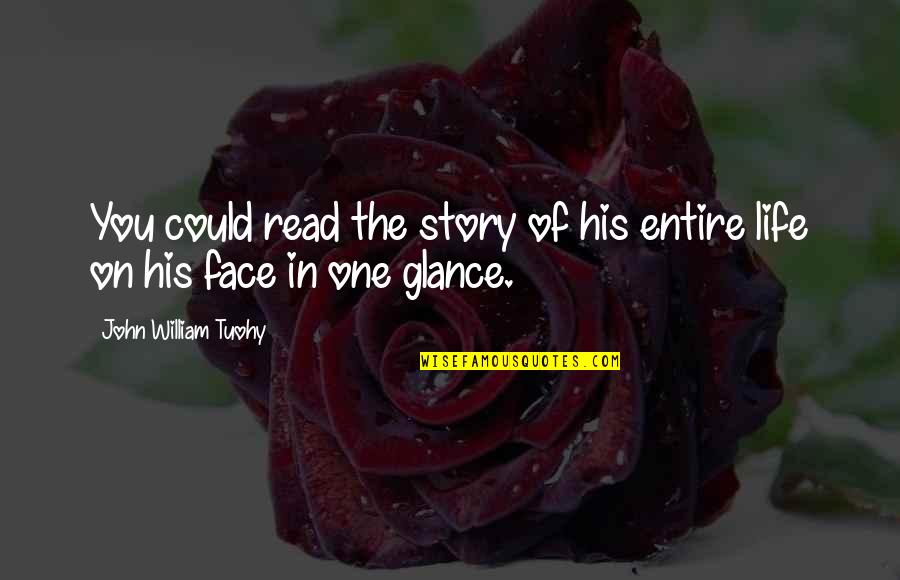 Read My Face Quotes By John William Tuohy: You could read the story of his entire
