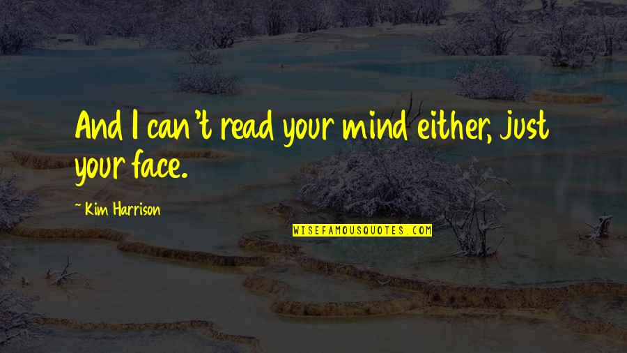 Read My Face Quotes By Kim Harrison: And I can't read your mind either, just