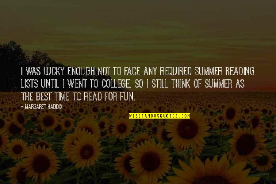 Read My Face Quotes By Margaret Haddix: I was lucky enough not to face any