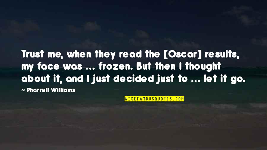 Read My Face Quotes By Pharrell Williams: Trust me, when they read the [Oscar] results,