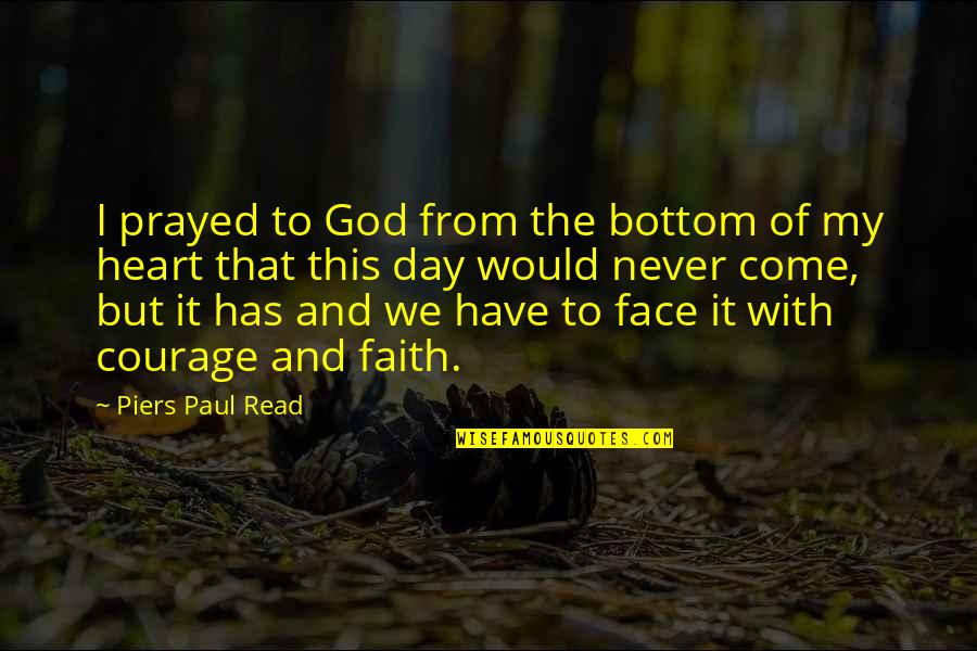 Read My Face Quotes By Piers Paul Read: I prayed to God from the bottom of