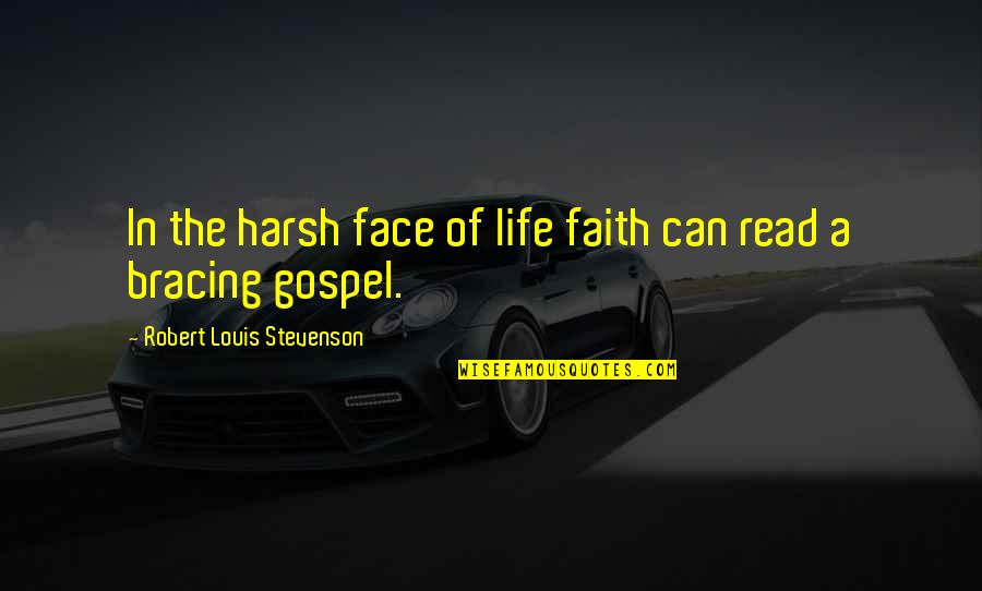 Read My Face Quotes By Robert Louis Stevenson: In the harsh face of life faith can