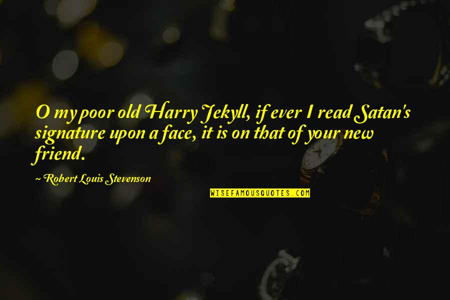 Read My Face Quotes By Robert Louis Stevenson: O my poor old Harry Jekyll, if ever