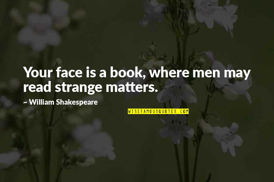 Read My Face Quotes By William Shakespeare: Your face is a book, where men may