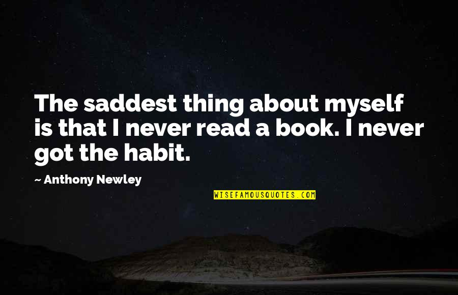 Read The Book Quotes By Anthony Newley: The saddest thing about myself is that I