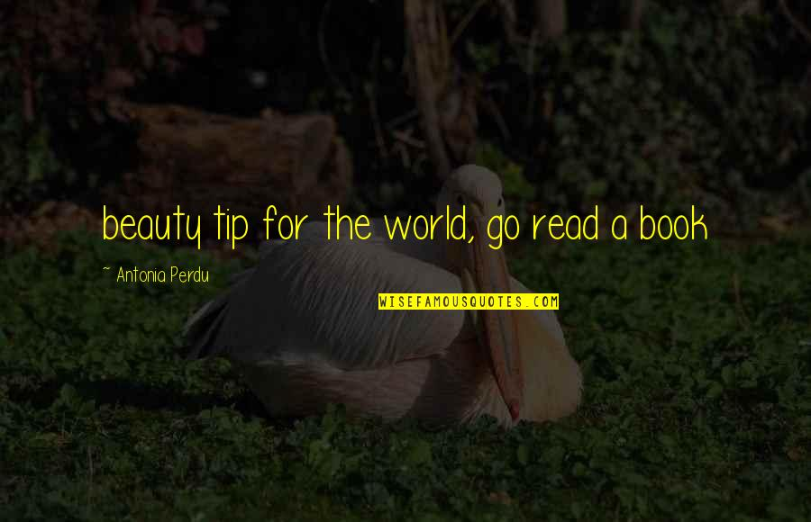 Read The Book Quotes By Antonia Perdu: beauty tip for the world, go read a