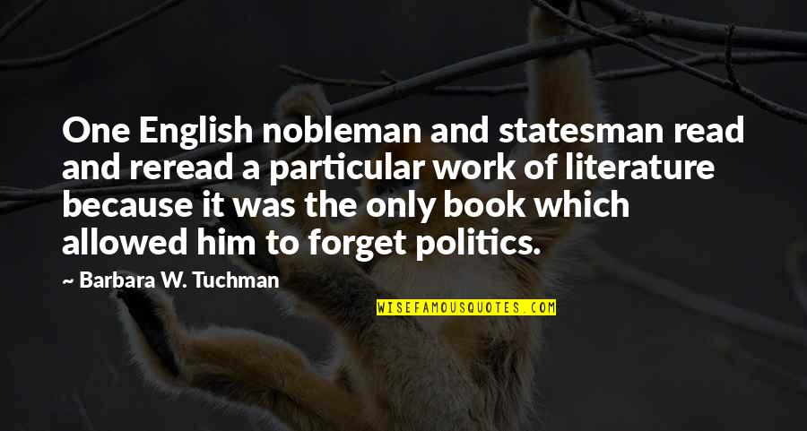 Read The Book Quotes By Barbara W. Tuchman: One English nobleman and statesman read and reread