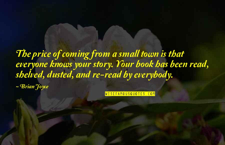 Read The Book Quotes By Brian Joyce: The price of coming from a small town