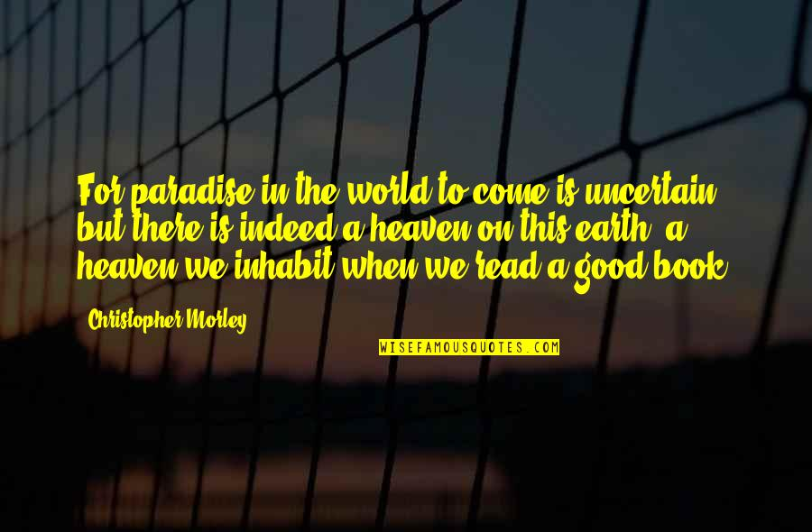 Read The Book Quotes By Christopher Morley: For paradise in the world to come is