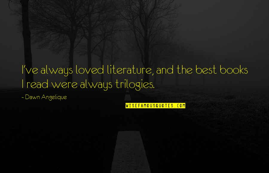 Read The Book Quotes By Dawn Angelique: I've always loved literature, and the best books