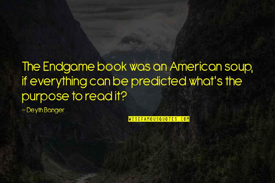 Read The Book Quotes By Deyth Banger: The Endgame book was an American soup, if