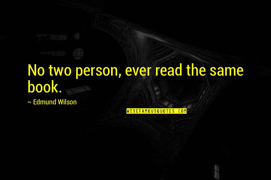 Read The Book Quotes By Edmund Wilson: No two person, ever read the same book.