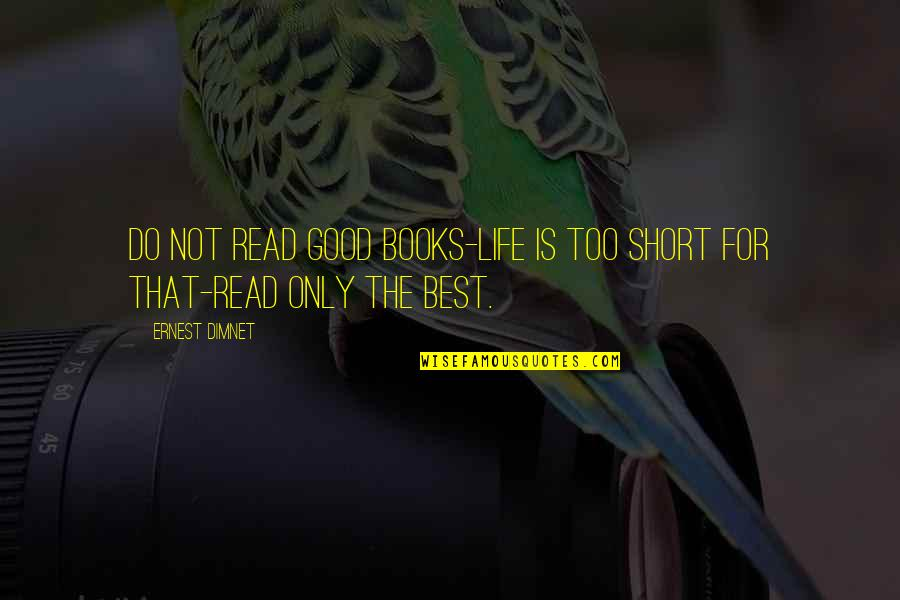 Read The Book Quotes By Ernest Dimnet: Do not read good books-life is too short