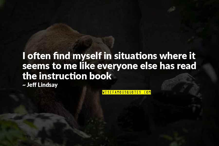 Read The Book Quotes By Jeff Lindsay: I often find myself in situations where it