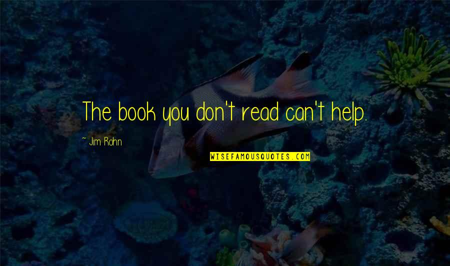 Read The Book Quotes By Jim Rohn: The book you don't read can't help.
