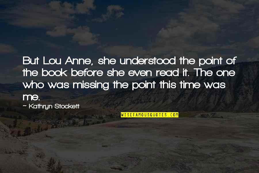 Read The Book Quotes By Kathryn Stockett: But Lou Anne, she understood the point of