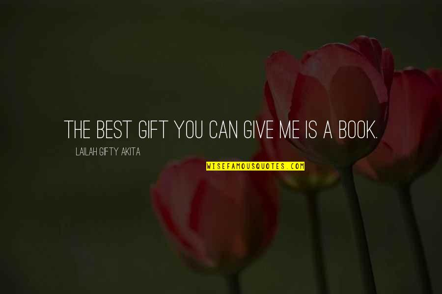 Read The Book Quotes By Lailah Gifty Akita: The best gift you can give me is