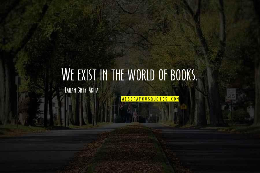 Read The Book Quotes By Lailah Gifty Akita: We exist in the world of books.