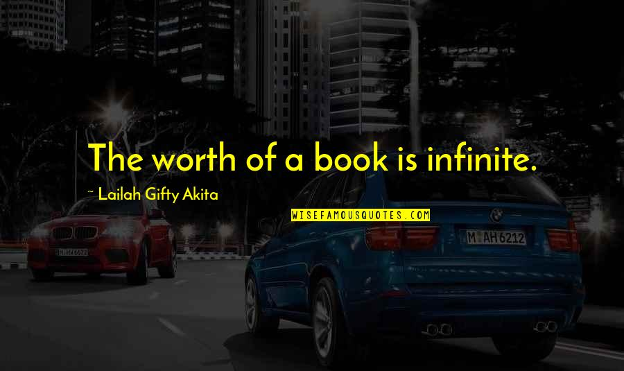 Read The Book Quotes By Lailah Gifty Akita: The worth of a book is infinite.