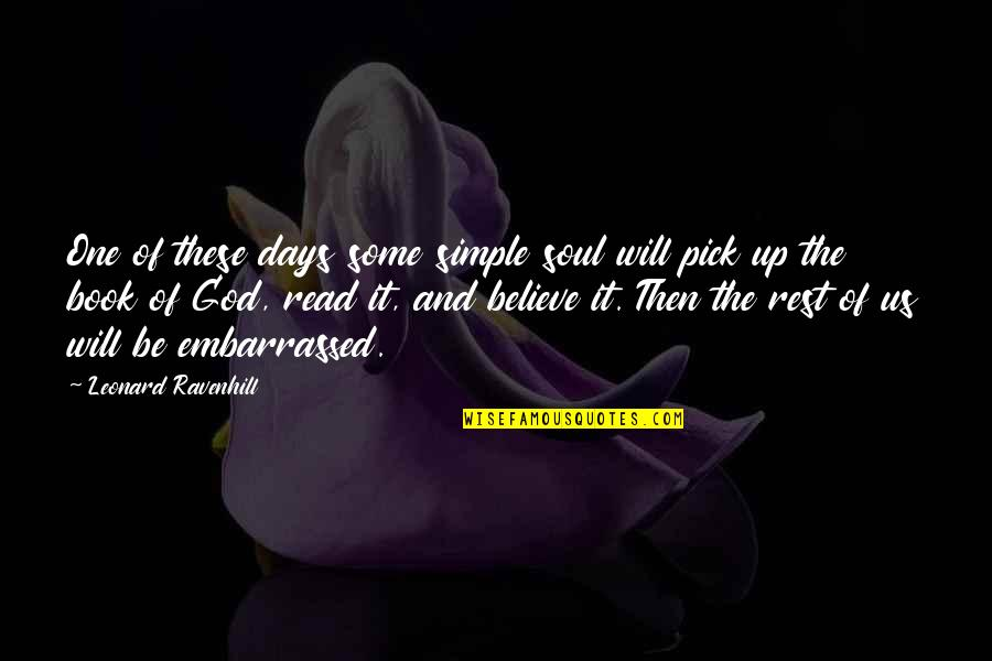 Read The Book Quotes By Leonard Ravenhill: One of these days some simple soul will