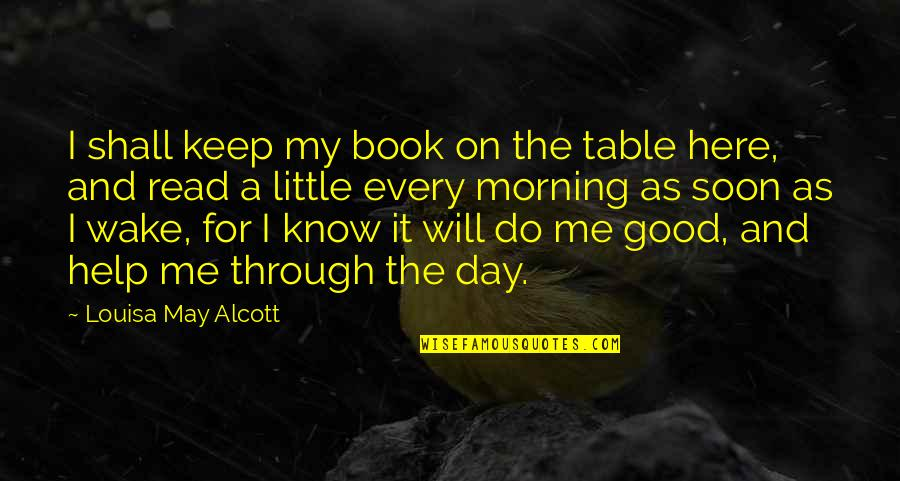 Read The Book Quotes By Louisa May Alcott: I shall keep my book on the table