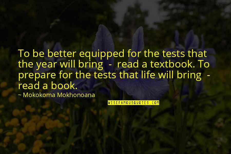 Read The Book Quotes By Mokokoma Mokhonoana: To be better equipped for the tests that
