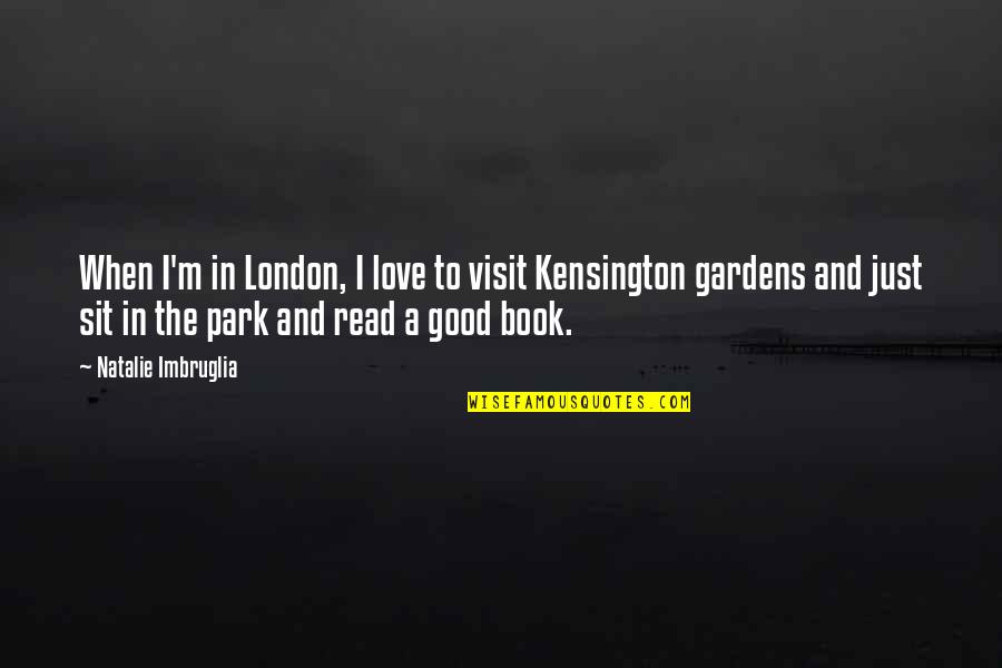 Read The Book Quotes By Natalie Imbruglia: When I'm in London, I love to visit