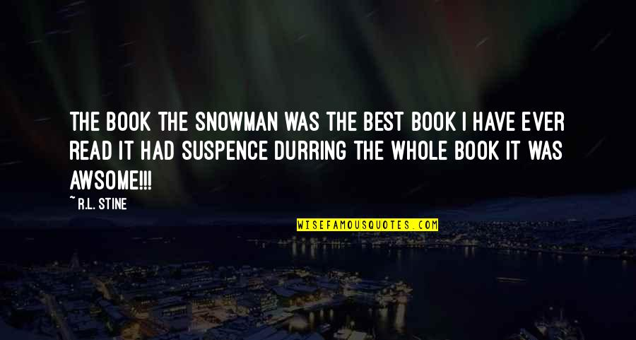 Read The Book Quotes By R.L. Stine: The book the snowman was the best book