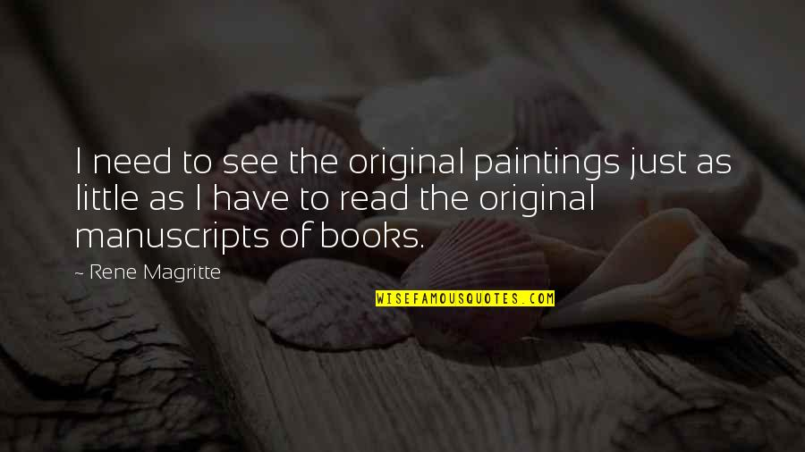Read The Book Quotes By Rene Magritte: I need to see the original paintings just