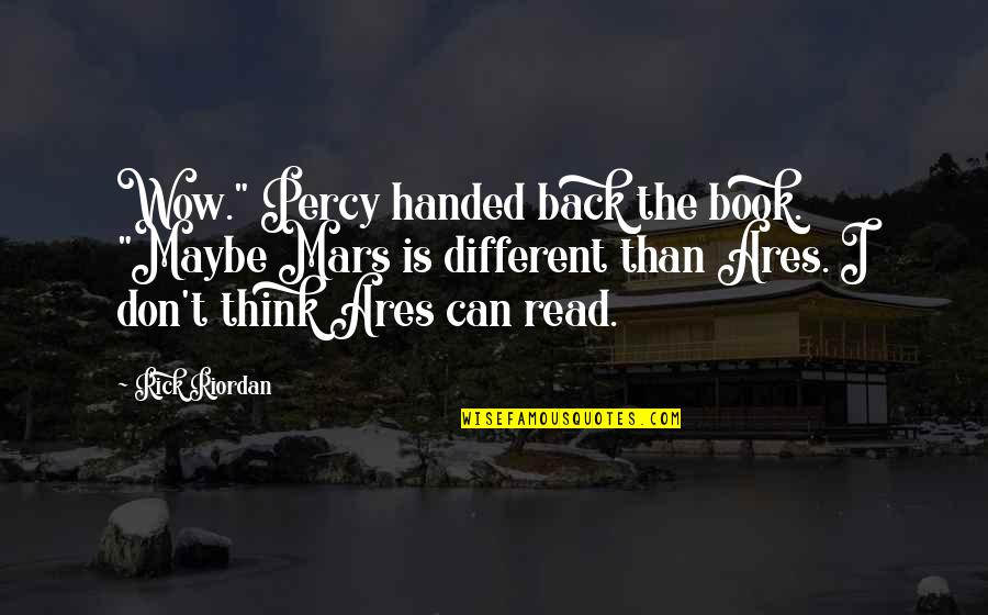 "Read The Book Quotes By Rick Riordan: Wow."" Percy handed back the book. ""Maybe Mars"