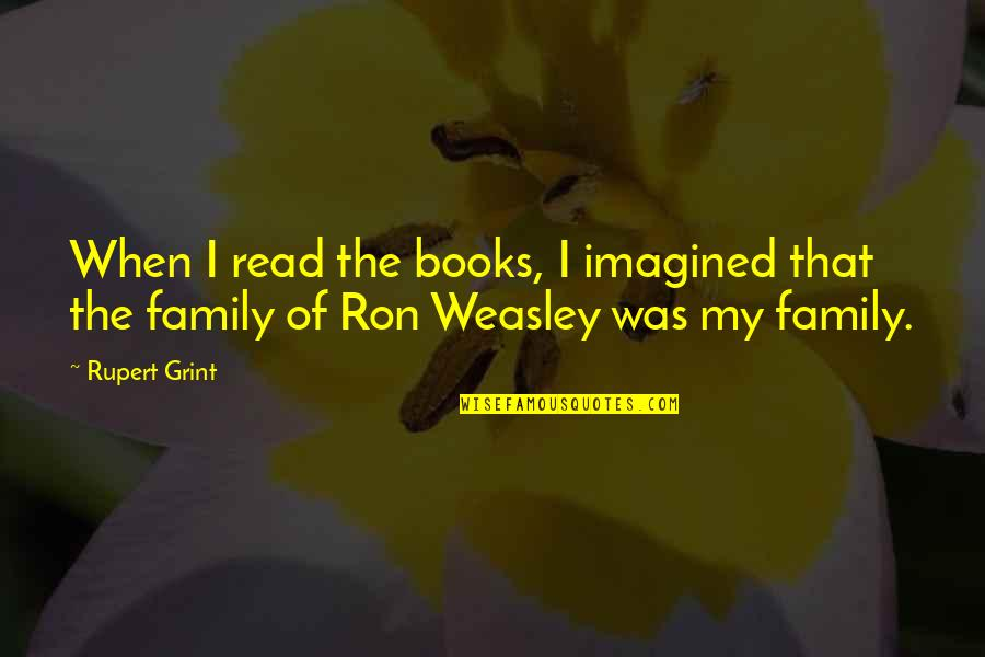 Read The Book Quotes By Rupert Grint: When I read the books, I imagined that