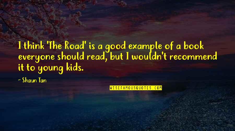Read The Book Quotes By Shaun Tan: I think 'The Road' is a good example