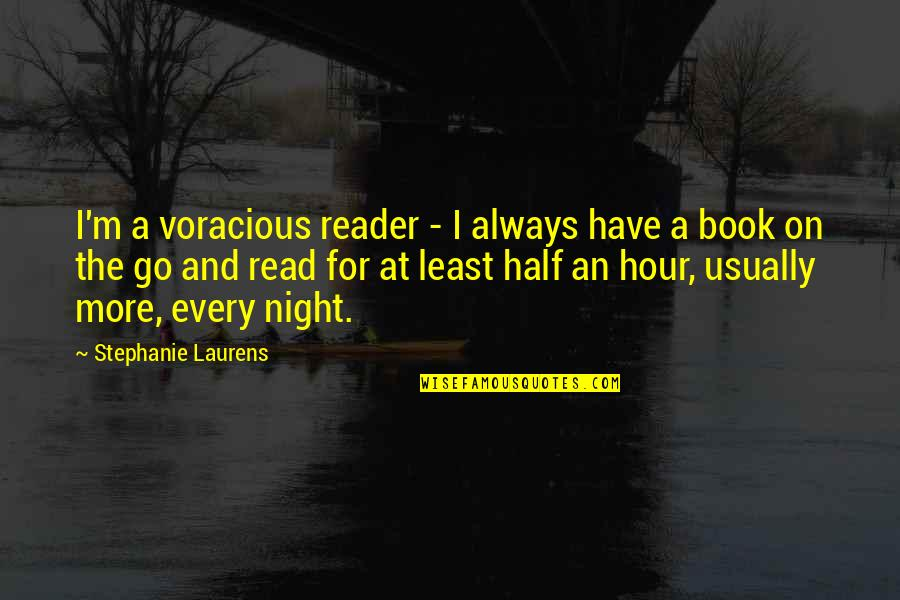 Read The Book Quotes By Stephanie Laurens: I'm a voracious reader - I always have