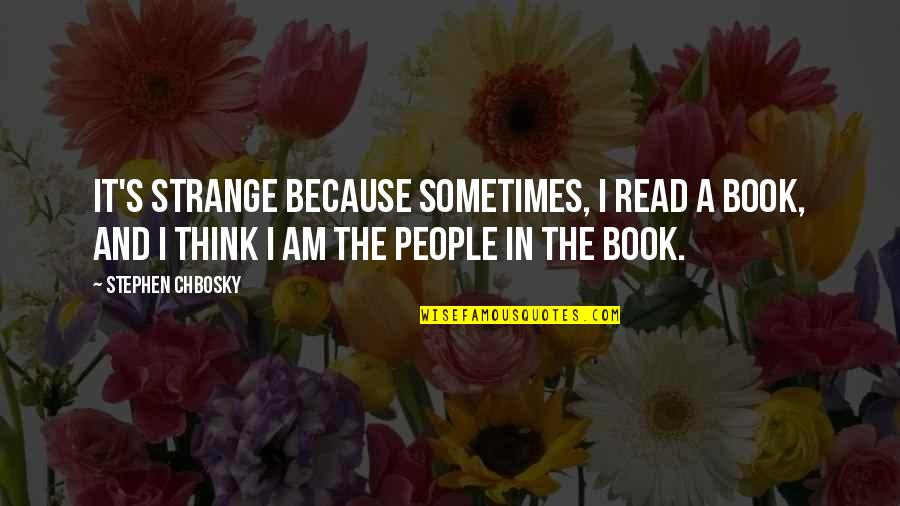 Read The Book Quotes By Stephen Chbosky: It's strange because sometimes, I read a book,