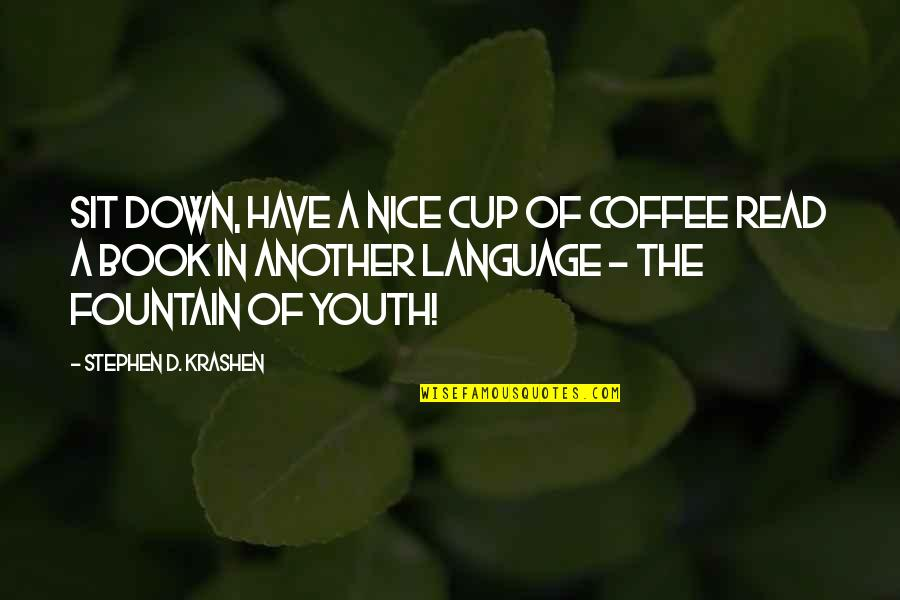 Read The Book Quotes By Stephen D. Krashen: Sit down, have a nice cup of coffee