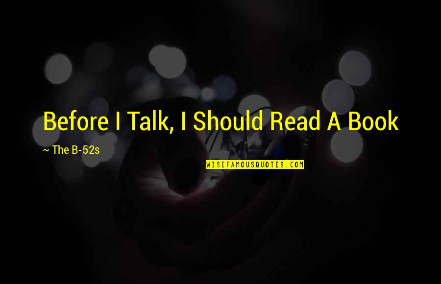 Read The Book Quotes By The B-52s: Before I Talk, I Should Read A Book