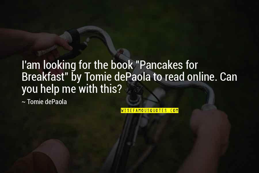 "Read The Book Quotes By Tomie DePaola: I'am looking for the book ""Pancakes for Breakfast"""