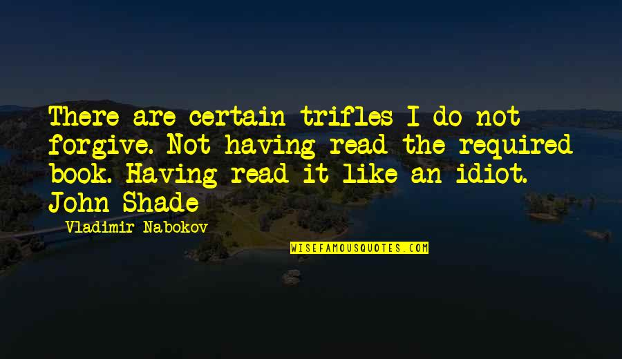 Read The Book Quotes By Vladimir Nabokov: There are certain trifles I do not forgive.