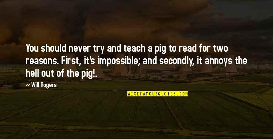 Read The Book Quotes By Will Rogers: You should never try and teach a pig