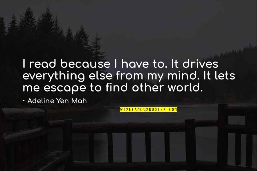 Read To Me Quotes By Adeline Yen Mah: I read because I have to. It drives