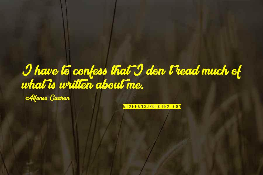 Read To Me Quotes By Alfonso Cuaron: I have to confess that I don't read