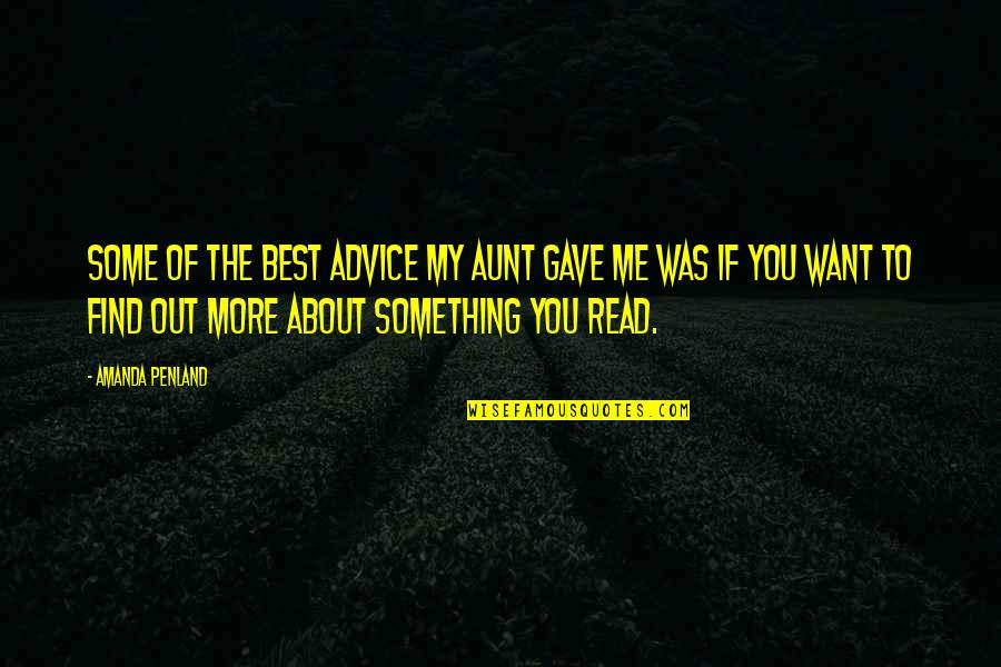 Read To Me Quotes By Amanda Penland: Some of the best advice my aunt gave