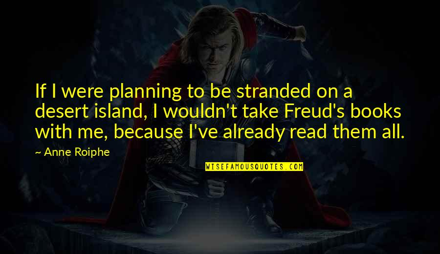 Read To Me Quotes By Anne Roiphe: If I were planning to be stranded on